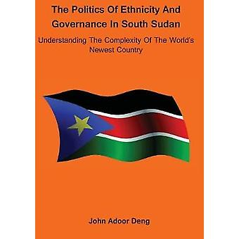 Politics of Ethnicity and Governance in South Sudan - Understanding th