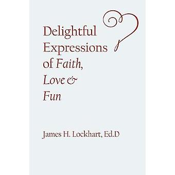 Delightful Expressions of Faith - Love & Fun by Ed D James H Lock