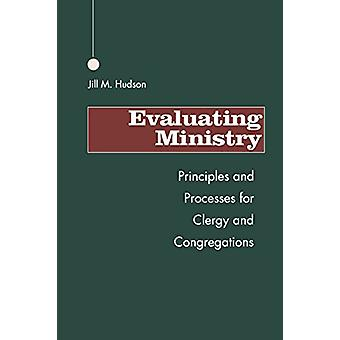 Evaluating Ministry - Principles and Processes for Clergy and Congrega