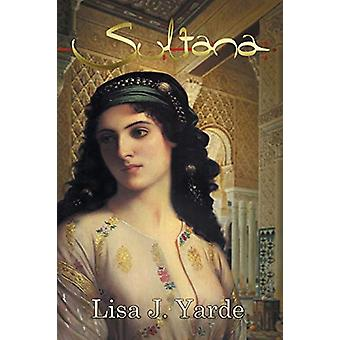 Sultana - A Novel of Moorish Spain by Lisa J Yarde - 9781939138101 Book