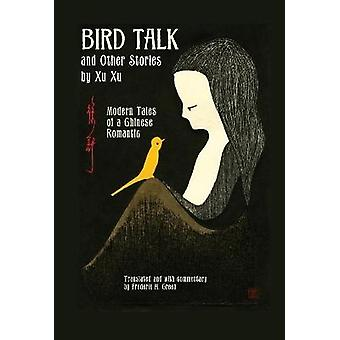 Bird Talk and Other Stories by Xu Xu Modern Tales of a Chinese Romantic