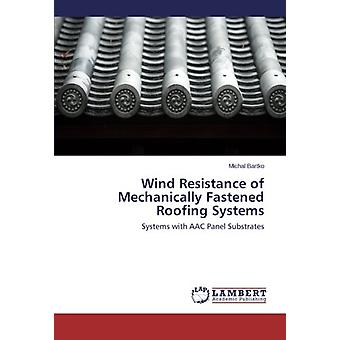 Wind Resistance of Mechanically Fastened Roofing Systems - Systems wit