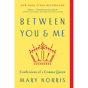 Mellem du & mig - Confessions af en komma dronning af Mary Norris - 97803