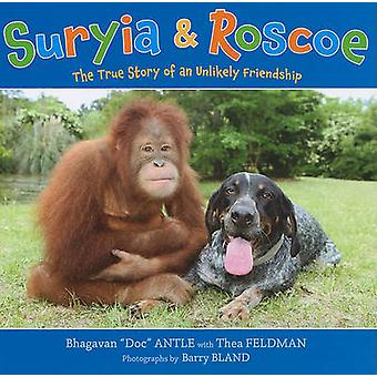 Suryia & Roscoe - The True Story of an Unlikely Friendship by Dr. Bhag