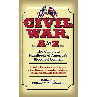 Civil War A to Z - The Complete Handbook of America's Bloodiest Confli