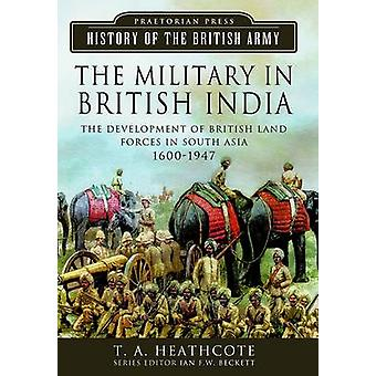 The Military in British India - The Development of British Land Forces