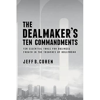 The Dealmaker's Ten Commandments - Business Tips and Tactics from the