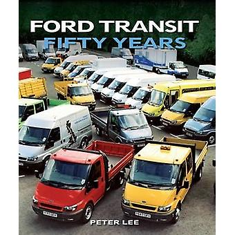 Ford Transit - Fifty Years by Peter Lee - 9781847978738 Book