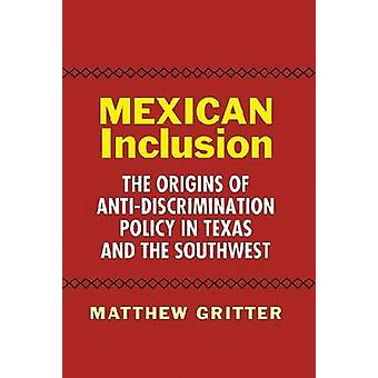 Mexican Inclusion - The Origins of Anti-Discrimination Policy in Texas