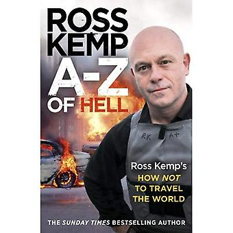 A-Z of Hell Ross Kemp's How Not to Travel the World