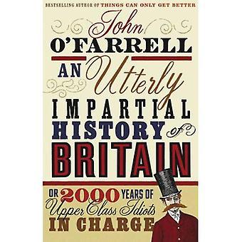 En helt opartisk historia av Storbritannien: (eller 2000 år av överklass idioter i avgift)