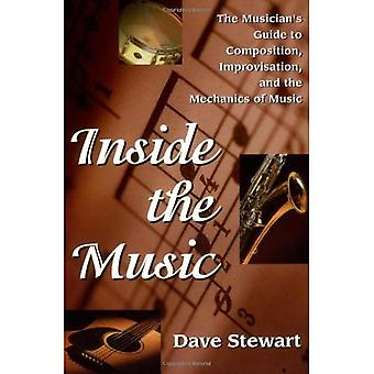 Inside the Music: The Musician's Guide to Composition, Improvisation and the Mechanics of Music