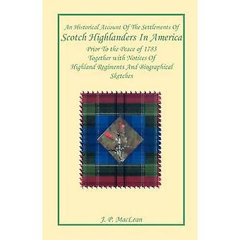 An Historical Account of de nederzettingen van Schotse Hooglanders In Amerika voorafgaand aan de gemoedsrust 1783 samen met aankondigingen van Schotse regimenten en biografische schetsen door MacLean & J.-P.