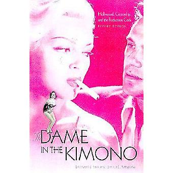 The Dame in the Kimono Hollywood Censorship and the Production Code by Leff & Leonard J.