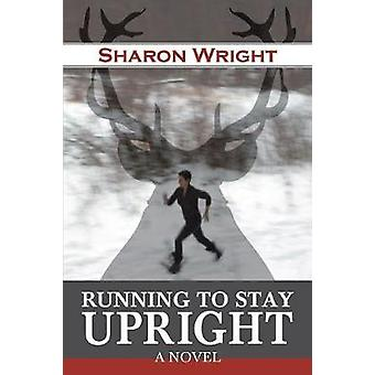 Running to Stay Upright by Wright & Sharon