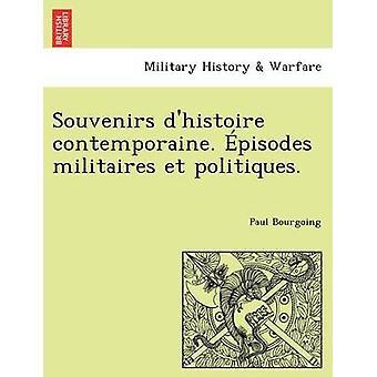Souvenirs Dhistoire Contemporaine. Pisodes Militaires et Politiques. von Bourgoing & Paul
