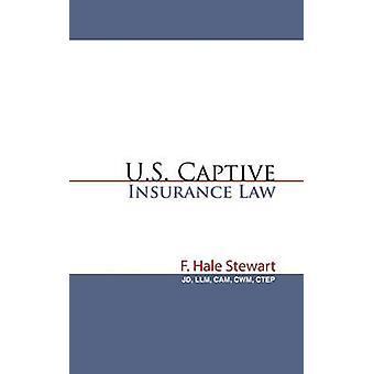 Amerikaanse gevangenschap verzekeringsrecht door Stewart & JD & LLM CAM & CWM & CTEP & F. Hale