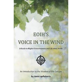 EOIHS röst i vinden en Guide till högre medvetande och livet efter döden av apRoberts & Anne