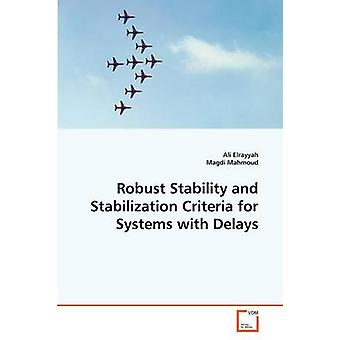 Robust Stability and Stabilization Criteria for Systems with Delays by Elrayyah & Ali