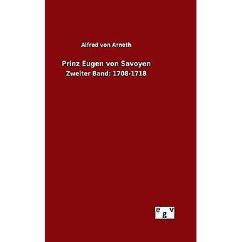 Prinz Eugen von Savoyen por von Arneth y Alfred