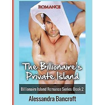 Romance: The Billionaire's Private Island (Billionaire Island Romance Series: Book� 2)