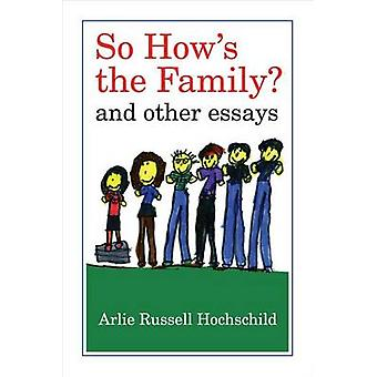 So How's the Family? - And Other Essays by Arlie Russell Hochschild -