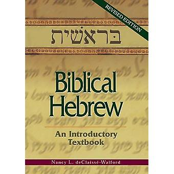 Biblical Hebrew - An Introductory Textbook by Nancy L Declaisse-Walfor