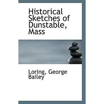 Historical Sketches of Dunstable - Mass by Loring George Bailey - 978