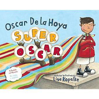 Super Oscar by Oscar De La Hoya - Lisa Kopelke - Mark Shulman - Andre