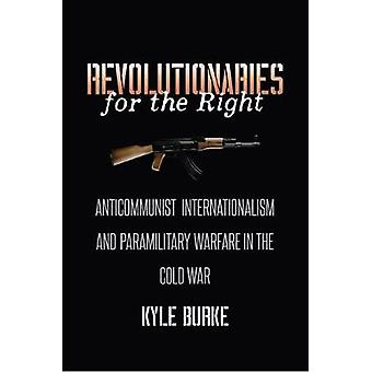 Revolutionaries for the Right - Anticommunist Internationalism and Par