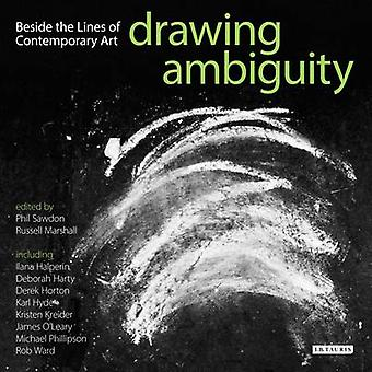 Drawing Ambiguity - Beside the Lines of Contemporary Art by Phil Sawdo