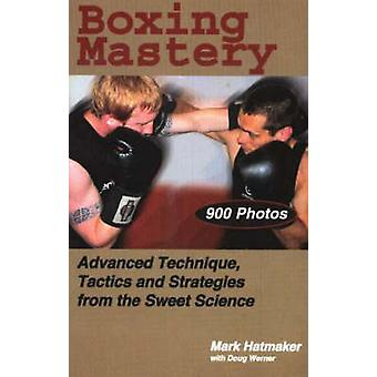 Boxing Mastery - Advanced Technique - Tactics - and Strategies from th