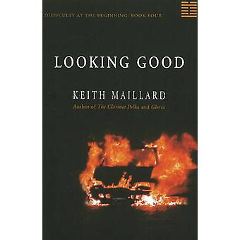 Looking Good - Difficulty at the Beginning - Book 4 by Keith Maillard -