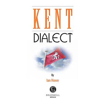 Kent Dialect - A Selection of Words and Anecdotes from Around Kent by