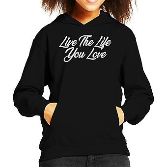 Live The Life You Love Kid's Hooded Sweatshirt