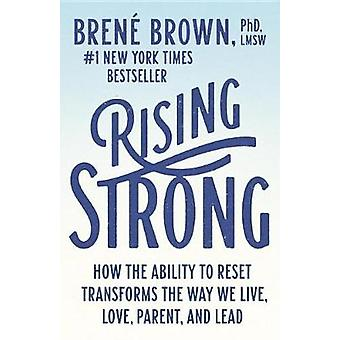 Rising Strong - How the Ability to Reset Transforms the Way We Live -