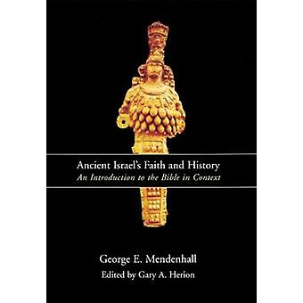 Ancient Israels Faith and History An Introduction to the Bible in Context par Mendenhall et George E.