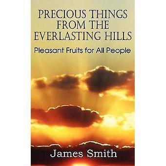 Kostbare dingen uit de eeuwige heuvels aangename vruchten voor alle mensen door Smith & James