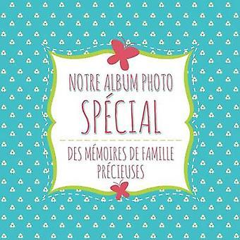Notre Album Photo Special Des Memoires de Famille Precieuses by Speedy Publishing LLC