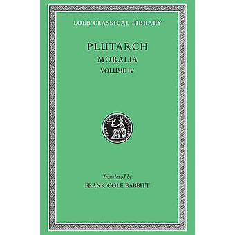 Moralia v. 4 by Plutarch & Translated by F C Babbitt