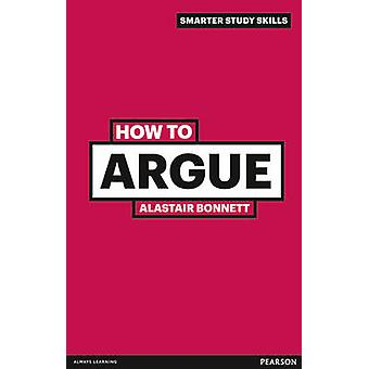 How to Argue by Alastair Bonnett