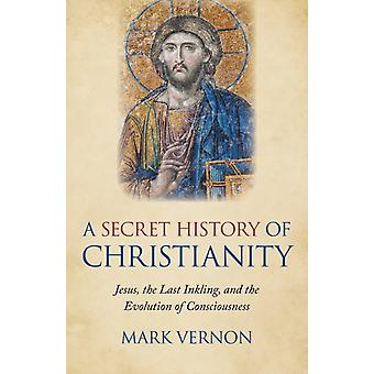 Secret History of Christianity A by Mark Vernon