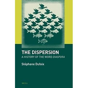 The Dispersion  A History of the Word ltigtDiasporaltigt by Stephane Dufoix