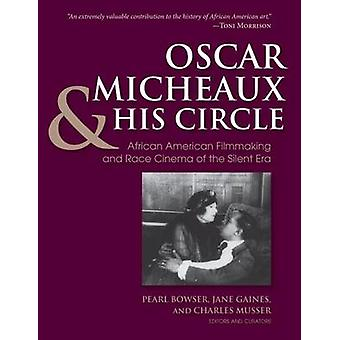 Oscar Micheaux and His Circle by Edited by Charles Musser & Edited by Jane Marie Gaines & Edited by Pearl Bowser
