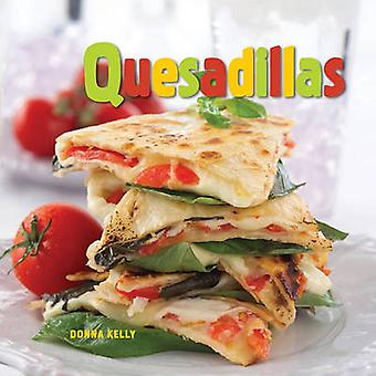 Quesadillas by Donna Kelly & By photographer Marty Snortum