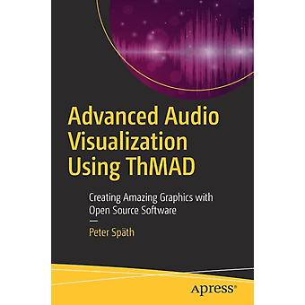 Advanced Audio Visualization Using ThMAD  Creating Amazing Graphics with Open Source Software by Spth & Peter