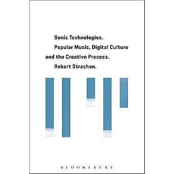 Sonic Technologies Popular Music Digital Culture and the Creative Process by Strachan & Robert