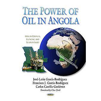 Power of Oil in Angola by Edited by Jose Leon Garcia Rodriguez & Edited by Francisco J Garcia Rodriguez & Edited by Carlos Castilla Gutierrez