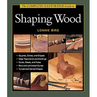 Complete Illustrated Guide to Shaping Wood by Lonnie Bird