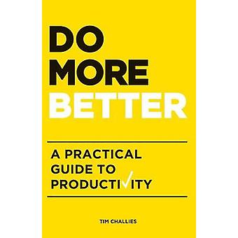 Do More Better A Practical Guide to Productivity by Challies & Tim